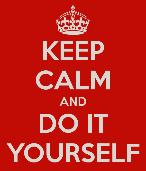 Keep Calm and Do It Yourself (DIY)